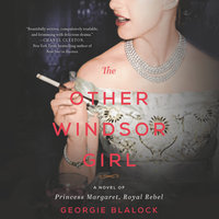 The Other Windsor Girl: A Novel of Princess Margaret, Royal Rebel - Georgie Blalock