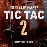 Tic Tac T02E01 - Leffe Grimwalker