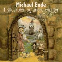 Trylleskolen og andre eventyr - Michael Ende
