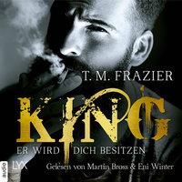 King - Band 1: Er wird dich besitzen - T.M. Frazier