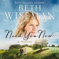 Need You Now - Beth Wiseman
