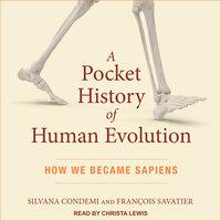 A Pocket History of Human Evolution: How We Became Sapiens - Silvana Condemi, François Savatier