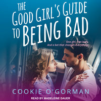 The Good Girl's Guide to Being Bad - Cookie O'Gorman
