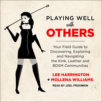 Playing Well with Others: Your Field Guide to Discovering, Exploring and Navigating the Kink, Leather and BDSM Communities - Lee Harrington, Mollena Williams