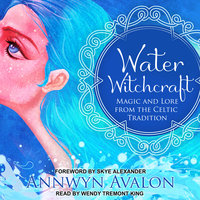 Water Witchcraft: Magic and Lore from the Celtic Tradition - Annwyn Avalon