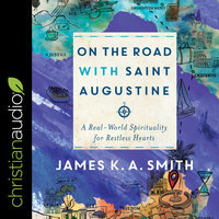 On the Road with Saint Augustine - James K.A. Smith