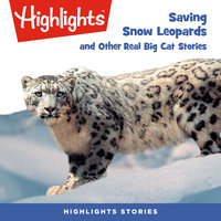 Saving Snow Leopards and Other Real Big Cat Stories - Highlights for Children
