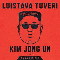 Loistava toveri Kim Jong Un - Anna Fifield
