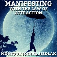 Manifesting With the Law of Attraction - Monique Joiner Siedlak
