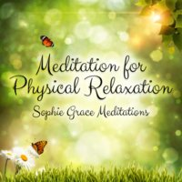 Meditation for Physical Relaxation - Sophie Grace Meditations