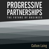 Progressive Partnerships: The Future of Business - Callum Laing