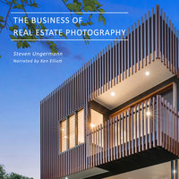 The Business of Real Estate Photography - Steven Ungermann