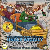 The Long Eared Rabbit Gentleman Uncle Wiggily: Stories of Magic & Fun - Howard R. Garis