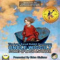 The Long Eared Rabbit Gentleman Uncle Wiggily: Stories of Magic & Wonder - Howard R. Garis