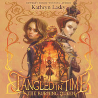 Tangled in Time 2: The Burning Queen - Kathryn Lasky