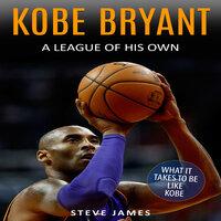 Kobe Bryant: A League Of His Own - Steve James