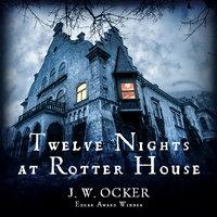 Twelve Nights at Rotter House - J.W. Ocker