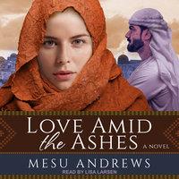 Love Amid the Ashes - Mesu Andrews