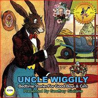 Uncle Wiggily: Bedtime Stories For Good Boys & Girls - Howard R. Garis