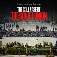 The Collapse of the Soviet Union: The History of the USSR Under Mikhail Gorbachev - Charles River Editors
