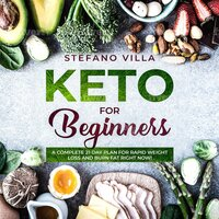 Keto for Beginners: A Complete 21-Day Plan for Rapid Weight Loss and Burn Fat Right Now! - Stefano Villa