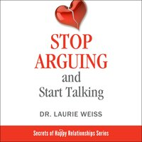 Stop Arguing and Start Talking... - Dr. Laurie Weiss