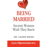 Being Married - Dr. Laurie Weiss