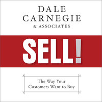 Sell!: The Way Your Customers Want to Buy - Dale Carnegie & Associates