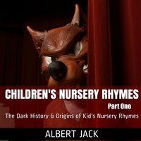 Children's Nursery Rhymes - Part One: The Dark History & Origins of Kid's Nursery Rhymes - Albert Jack