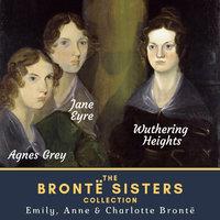 The Brontë Sisters Collection - Charlotte Brontë, Emily Brontë, Anne Brontë