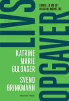 Livsopgaver: Samtaler om det moderne menneske - Katrine Marie Guldager, Svend Brinkmann