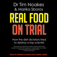 Real Food On Trial: How The Diet Dictators Tried to Destroy a Top Scientist - Tim Noakes, Marika Sboros