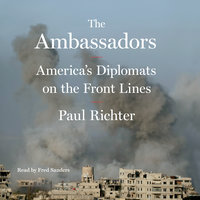 The Ambassadors: America's Diplomats on the Front Line - Paul Richter