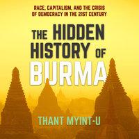 The Hidden History of Burma - Thant Myint-U