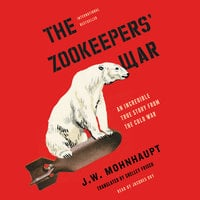 The Zookeepers' War: An Incredible True Story from the Cold War - J.W. Mohnhaupt