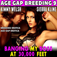Banging My Boss At 30,000: Age-Gap Breeding 9 (Breeding Erotica Age Gap Erotica) - Kimmy Welsh