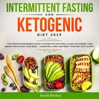 Intermittent Fasting & Ketogenic Diet 2019: The Complete Beginner's Guide to Effective Keto Meal Plans for Women - Sarah Bruhn