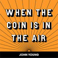 When the Coin Is in the Air - John Young