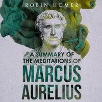 A Summary of the Meditations of Marcus Aurelius - Robin Homer