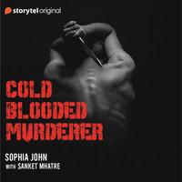 Cold Blooded Murderer - Sophia John