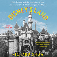 Disney's Land: Walt Disney and the Invention of the Amusement Park That Changed the World - Richard Snow