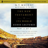 The New Testament in Its World: Audio Lectures, Part 2 of 2 - N.T. Wright, Michael F. Bird