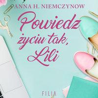 Powiedz życiu tak, Lili - Anna H. Niemczynow