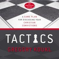 Tactics, 10th Anniversary Edition - Gregory Koukl