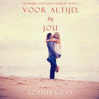 Voor altijd, bij jou (De Herberg van Sunset Harbor—Boek 3) - Sophie Love