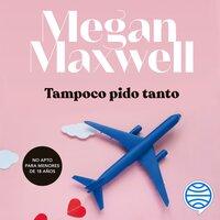 Tampoco pido tanto - Megan Maxwell