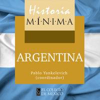 Historia mínima de Argentina - Pablo Yankelevich