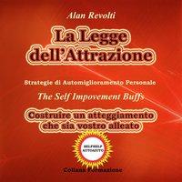 La Legge dell'Attrazione - Strategie di Automiglioramento Personale - Alan Revolti