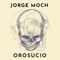 Orosucio - Jorge Moch