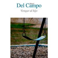 Vengar al hijo - Miguel del Campo Zaldívar